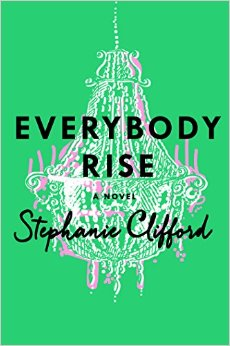 Book Review: 'Everybody Rise' by Stephanie Clifford